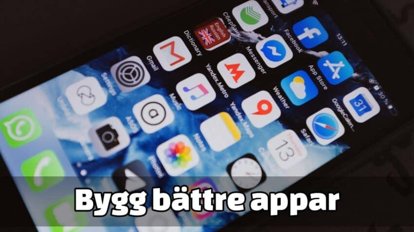 Bygg bättre appar