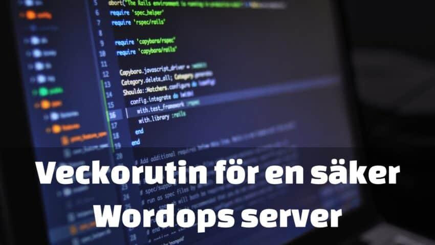 Veckorutin för att säkra din Wordops server